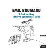 A fost un timp cand va spuneam si voua. Poeme rostite la Radio (2002) (Carte + CD) - Emil Brumaru