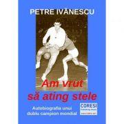 Am vrut sa ating stele - Petre Ivanescu