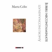 Amori incontaminati. Iubiri necontaminate - Marta Celio