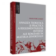 Analiza teoretica si practica a reglementarilor interne ale Romaniei in materia divortului - Oana Voica Nagy