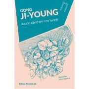 Atunci cand am fost fericiti - Ji-Young Gong