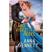 Cand visezi la un rebel - Anna Bennett