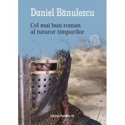Cel mai bun roman al tuturor timpurilor - Daniel Banulescu