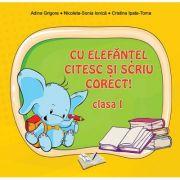Cu Elefantel citesc si scriu corect! Clasa I - Adina Grigore, Nicoleta-Sonia Ionica, Cristina Ipate-Toma