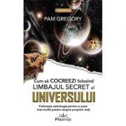 Cum sa Cocreezi folosind limbajul secret al Universului - Pam Gregory