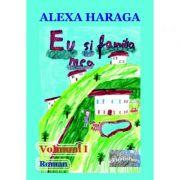 Eu si familia mea, volumul 1 - Alexa Haraga