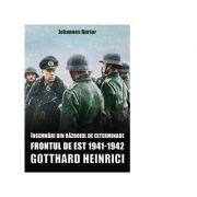 Insemnari din razboiul de exterminare. Frontul de Est 1941-1942. Gotthard Heinrici - Johannes Hurter