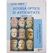Istoria opticii in antichitate. Crestomatie. Vol. 1 Conceptia filozofica - Liviu Arici