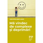 Ma vindec de complexe si deprimari - Christophe Andre
