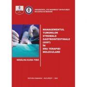 Managementul tumorilor stromale gastrointestinale (gist) in era terapiei moleculare - Madalina Elena Toba