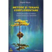 Metode si terapii complementare. Vol. 1 - Angela Mayer