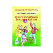 Minte sanatoasa in corp sanatos. Sfaturi practice pentru copii - Michiela Poenaru