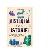Misterele istoriei. Adevarul despre miturile din trecutul nostru - Graeme Donald