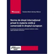 Norme de drept international privat in materie civila si comerciala in dreptul european - Teodora-Maria Bantas-Vaduva