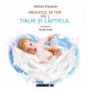 Omuletul de fier, volumul 1. Timur si lapticul - Stefania Shaydarov