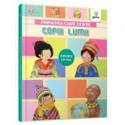 Prima mea carte despre copiii lumii. Cea mai frumoasa enciclopedie