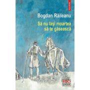 Sa nu lasi moartea sa te gaseasca - Bogdan Raileanu