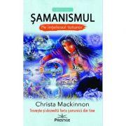 Samanismul pe intelesul tuturor - Christa Mackinnon