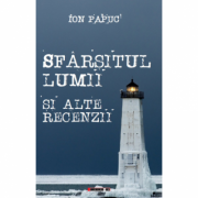 Sfarsitul lumii si alte recenzii - Ion Papuc