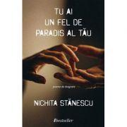Tu ai un fel de paradis al tau - Nichita Stanescu