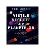 Vietile secrete ale planetelor. Ghid de utilizare a sistemului solar - Paul Murdin