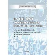 60 de ani - matematician printre ingineri - Octavian Stanasila