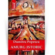 Amurg istoric. Vol. 1 - Dumitru Popescu
