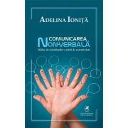 Comunicarea non-verbala. Mijloc de redobandire a starii de autenticitate - Adelina Ionita