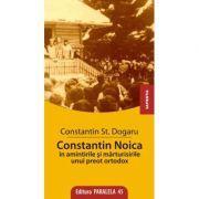 Constantin Noica in amintirile unui preot ortodox - St. Constantin Dogaru