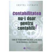 Contabilitatea nu-i doar pentru contabili - Costel Istrate