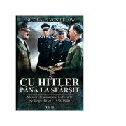 Cu Hitler pana la sfarsit. Memoriile atasatului Luftwaffe pe langa Hitler. 1938-1940. Volumul II - Nicolaus Von Below