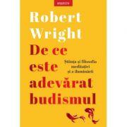 De ce este adevarat budismul - Robert Wright