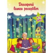 Descopera lumea povestilor 4-5 ani - Ioana Suilea