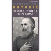 Despre lucrurile de pe urma - Mitropolitul Antonie de Suroj