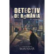 Detectiv de Romania Vol. 1 - Silviu Iliuta