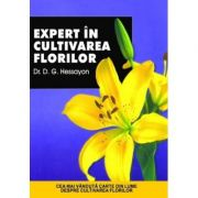 Expert in cultivarea florilor - D. G. Hessayon