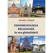 Fenomenologia religioasa in era globalizarii - Andrei Crisan