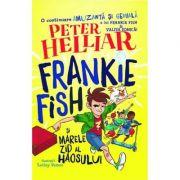 Frankie Fish si marele zid al haosului - Peter Helliar