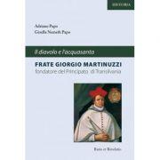 Il diavlo e l'acquasanta, frate Giorgio Martinuzzi, fondatore del Principato di Transilvania - Adriano Papo