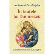 In bratele lui Dumnezeu - Arhimandrit Sava Majuko