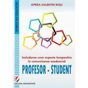 Includerea unor aspecte terapeutice in comunicarea academica profesor-student - Oprea-Valentin Busu