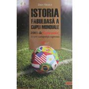 Istoria fabuloasa a Cupei Mondiale - Dan Vasile