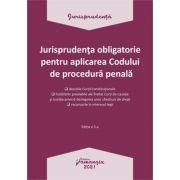 Jurisprudenta obligatorie pentru aplicarea Codului de procedura penala. Actualizata 4 ianuarie 2021