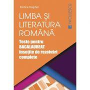 Limba si literatura romana. Teste pentru Bacalaureat insotite de rezolvari complete - Rodica Bogdan