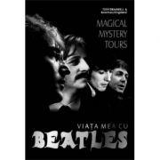 Magical Mystery Tours. Viata mea cu Beatles - Tony Bramwell