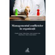 Managementul conflictelor in organizatii - Claudiu Coman, Mihai Anton, Lupu Ghita Barsan, Maria Cristina Bularca, Alin Constantin