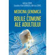 Medicina genomica si bolile comune ale adultului - Adrian Covic, Eusebiu Vlad Gorduza, Mircea Covic