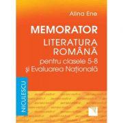 Memorator. Literatura romana pentru clasele 5-8 si Evaluarea Nationala - Alina Ene