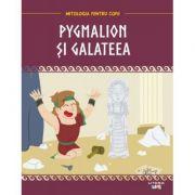 Mitologia. Pygmalion si Galateea