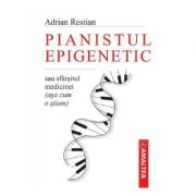 Pianistul epigenetic sau sfarsitul medicinei (asa cum o stiam) - Adrian Restian